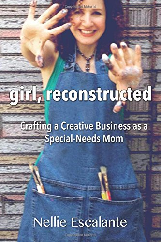 Girl Reconstructed: Crafting a Creative Business as a Special-Needs Mom