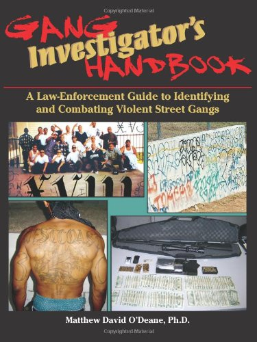 Gang Investigator's Handbook: A Law-Enforcement Guide To Identifying And Combating Violent Street Gangs