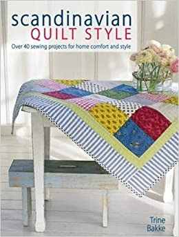 Scandinavian Quilt Style Over 40 Sewing Projects for Home Comfort