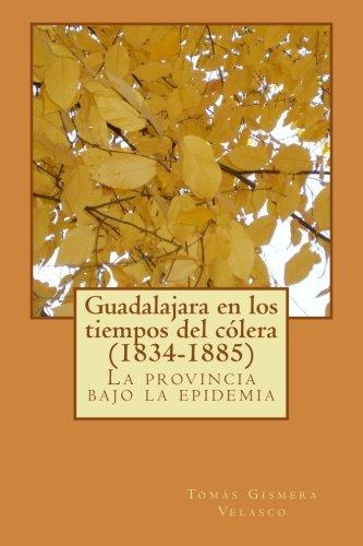 Guadalajara en los tiempos del colera (1834-1885): La provincia bajo la epidemia (Spanish Edition)