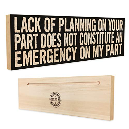 Lack of Planning on Your Part Does Not Constitute an Emergency on My Part. - Handmade Wood Block Sign with Funny Quote