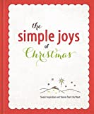The Simple Joys of Christmas: Heartwarming Stories & Inspiration to Celebrate the Wonder of the Season