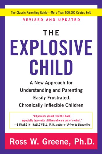 The Explosive Child: A New Approach for Understanding and Parenting Easily Frustrated, Chronically Inflexible Children by [Greene PhD, Ross W.]