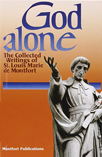 God Alone: The Collected Writings of St. Louis Marie De Montfort
