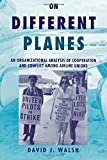 On Different Planes: An Organizational Analysis of Cooperation and Conflict Among Airline Unions (Cornell Studies in Industrial and Labor Relations)