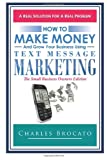 How to Make Money and Grow Your Business Using Text Message Marketing, Charles Brocato, 1468118382