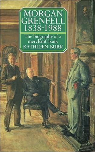 Morgan Grenfell 1838-1988: The Biography of a Merchant Bank