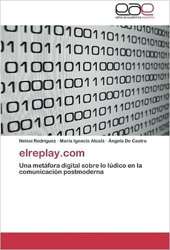 elreplay.com: Una metáfora digital sobre lo lúdico en la comunicación postmoderna (Spanish Edition): Nelesi Rodríguez, María Ignacia Alcalá, ...