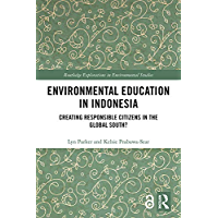 Environmental Education in Indonesia: Creating Responsible Citizens in the Global South? (Routledge Explorations in Environmental Studies) (English Edition)