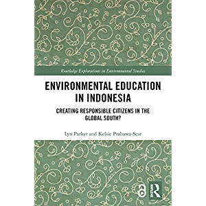 Environmental Education in Indonesia: Creating Responsible Citizens in the Global South? (Routledge Explorations in…