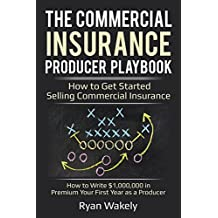 Commercial Insurance Producer Playbook - How to Get Started Selling Commercial Insurance: Write $1,000,000 in Premium Your First Year as a Producer.