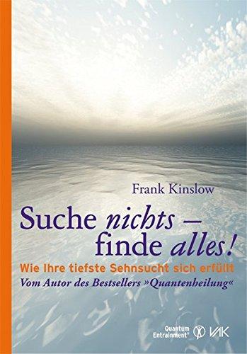 Suche nichts - finde alles!: Wie Ihre tiefste Sehnsucht sich erfüllt (Quantum Entrainment (R)) Gebundenes Buch – 15. Dezember 2011 Frank Kinslow Isolde Seidel VAK 3867310734