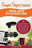 My Omega Juicer Juicing Recipe Book, A Simple Steps