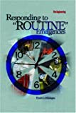 "Responding to ""Routine"" Emergencies"