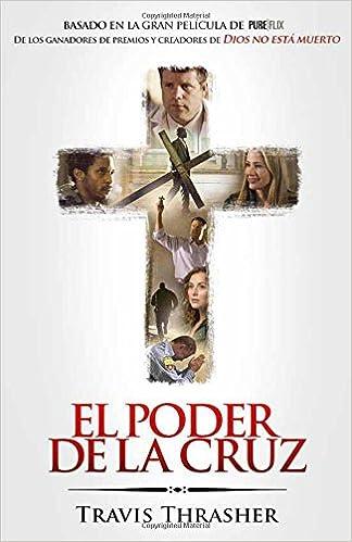 El Poder de la Cruz: Basado En La Gran Pelicula de Pure/Flix: Amazon.es: Travis Thrasher: Libros