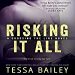 Risking It All: Crossing the Line, Book 1 | Tessa Bailey