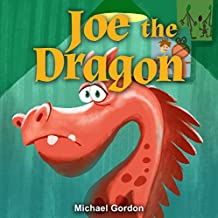 Joe the Dragon: (Children's book about a Dragon Who Learns How To be Patient, Picture Books, Preschool Books, Ages 3-5, Baby Books, Kids Book, Bedtime Story)