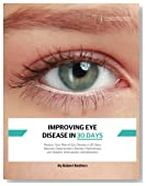 Improving Eye Disease in 30 Days: Reduce Your Risk of Eye Disease in 30 Days: Macular Degeneration, Retinitis Pigmentosa, and Diabetic Retinopathy Rehabilitation