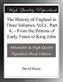 img - for The History of England in Three Volumes, Vol.I., Part A. - From the Britons of Early Times to King John book / textbook / text book