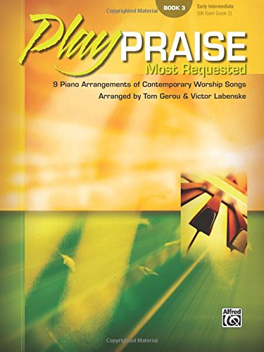Play Praise -- Most Requested, Bk 3: 9 Piano Arrangements of Contemporary Worship Songs (Arrangements Worship)