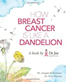 img - for Dr. Joe Explains...How Breast Cancer is Like a Dandelion book / textbook / text book