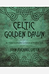 The Celtic Golden Dawn: An Original & Complete Curriculum of Druidical Study Kindle Edition