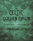 Book cover image for The Celtic Golden Dawn: An Original & Complete Curriculum of Druidical Study