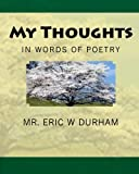 My Thoughts in Words of Poetry, Eric W. Durham, 1448672163