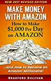 Make Money with Amazon - How to Make ,000 Per Day on Amazon: How to Become an Amazon Millionaire