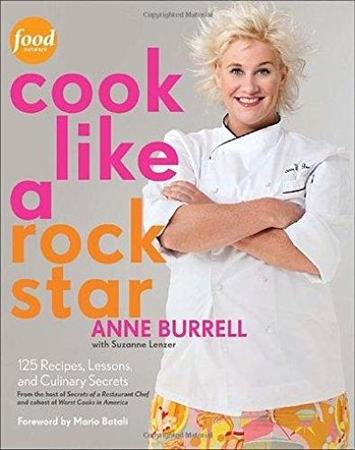 Cook Like a Rock Star: 125 Recipes, Lessons, and Culinary Secrets by Anne Burrell, Suzanne Lenzer
