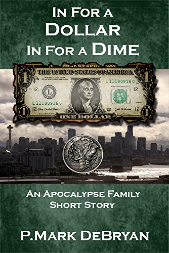 In For A Dollar In For A Dime (An Apocalypse Family Book 0) by [DeBryan, P. Mark]