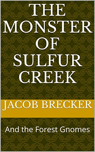 The Monster of Sulfur Creek: And the Forest Gnomes