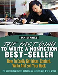 The Fast Way To Write A Nonfiction Best-Seller: How to easily get ideas, content, write and sell your book - Best-selling author reveals his simple and complete step-by-step system (English Edition)