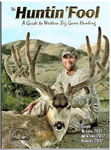 The Huntin Fool Magazine, A Guide to Western Big Game Hunting. Volume 17, Issue 4. April 2012. (Nevada 2012, Montana 2012, Kansas 2012)