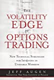 img - for The Volatility Edge in Options Trading: New Technical Strategies for Investing in Unstable Markets by Jeff Augen (Jan 17 2008) book / textbook / text book
