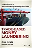 Trade-Based Money Laundering: The Next Frontier in International Money Laundering Enforcement (Wiley and SAS Business Series) offers