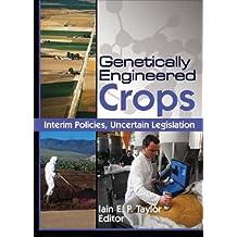 Genetically Engineered Crops: Interim Policies, Uncertain Legislation