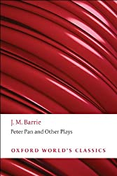 Peter Pan and Other Plays: The Admirable Crichton; Peter Pan; When Wendy Grew Up; What Every Woman Knows; Mary Rose (Oxford Drama Library)