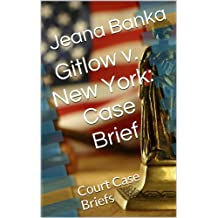 Gitlow v. New York: Case Brief (Court Case Briefs)
