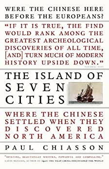 The Island of Seven Cities: Where the Chinese Settled When They Discovered North America by [Chiasson, Paul]