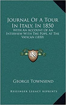 Book Journal of a Tour in Italy, in 1850: With an Account of an Interview with the Pope, at the Vatican (1850)