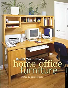 build your own home office furniture popular woodworking by proulx danny build home office furniture