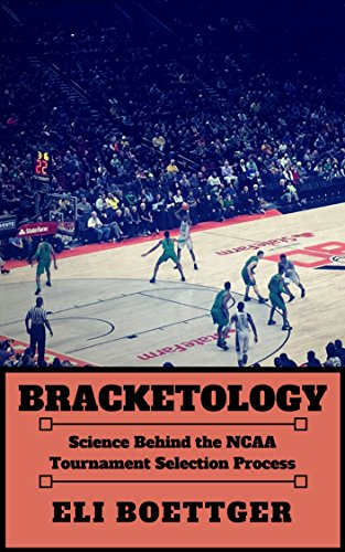Bracketology: Science Behind the NCAA Tournament Selection Process ()