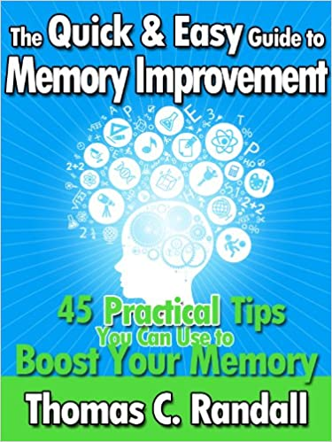 The Quick and Easy Guide to Memory Improvement: 45 Practical