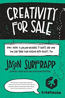 Creativity For Sale: How I Made $1,000,000 Wearing T-Shirts and How You Can Turn Your Passion Into Profit, Too by [SurfrApp, Jason]
