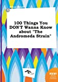 100 Things You Don't Wanna Know about the Andromeda Strain