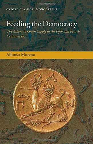 Feeding the Democracy: The Athenian Grain Supply in the Fifth and Fourth Centuries BC (Oxford Classical - Avenue Map Stores 5th