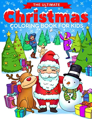 The Ultimate Christmas Coloring Book for Kids: Fun Children's Christmas Gift or Present for Toddlers & Kids – 50 Beautiful Pages to Color with Santa Claus, Reindeer, Snowmen & More!