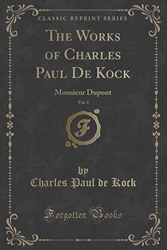 The Works of Charles Paul de Kock, Vol. 1: Monsieur DuPont (Classic Reprint)
