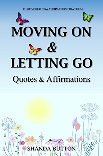 Moving On Letting Go Quotes Affirmations Kindle Edition By Adorable Quotes About Moving On And Letting Go